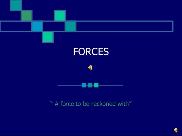 "FORCES  "" A force to be reckoned with"""