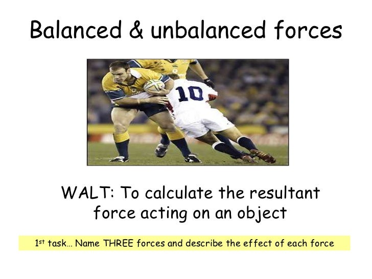 Balanced & unbalanced forces<br />WALT: To calculate the resultant force acting on an object<br />1st task… Name THREE for...