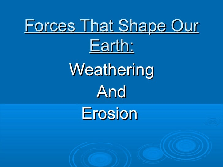 Forces That Shape Our        Earth:     Weathering         And       Erosion