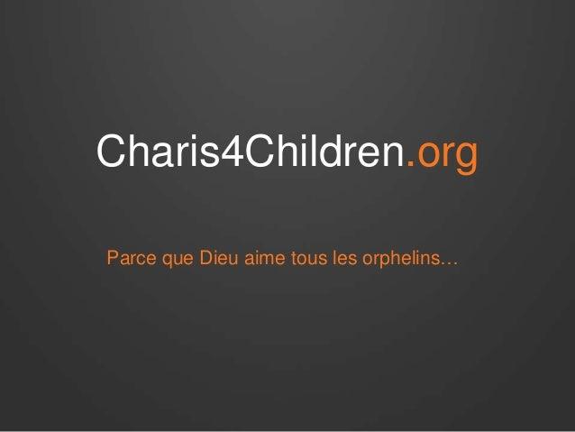 Charis4Children.org Parce que Dieu aime tous les orphelins…
