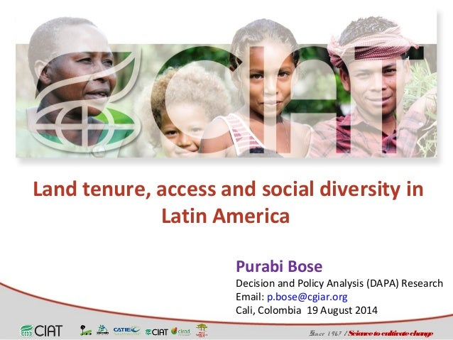 Land tenure, access and social diversity in  Purabi Bose  Decision and Policy Analysis (DAPA) Research  Email: p.bose@cgia...