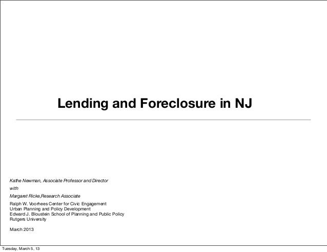 Lending and Foreclosure in NJ    Kathe Newman, Associate Professor and Director    with    Margaret Ricke,Research Associa...