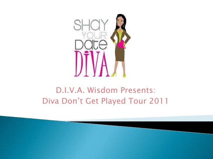 D.I.V.A. Wisdom Presents:<br />Diva Don't Get Played Tour 2011<br />