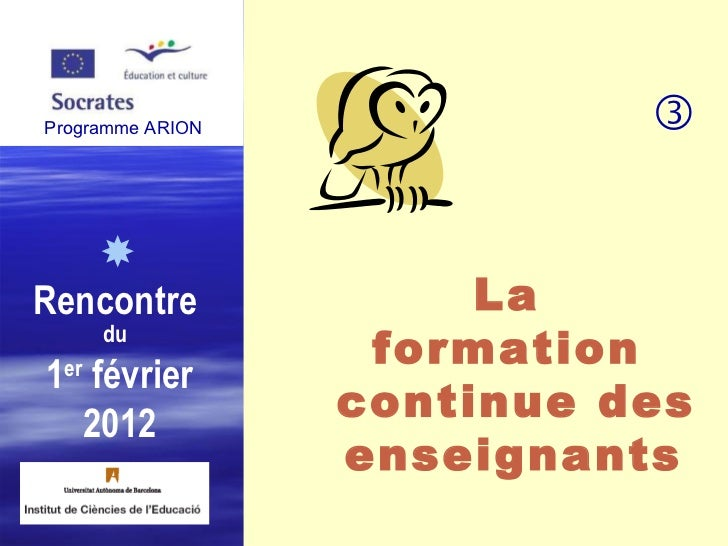 Programme ARION  Rencontre  du   1 er  février 2012 La  formation  continue des enseignants    Programme ARION