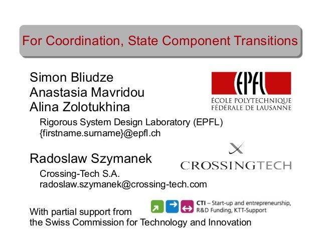 For Coordination, State Component Transitions Simon Bliudze Anastasia Mavridou Alina Zolotukhina Rigorous System Design La...