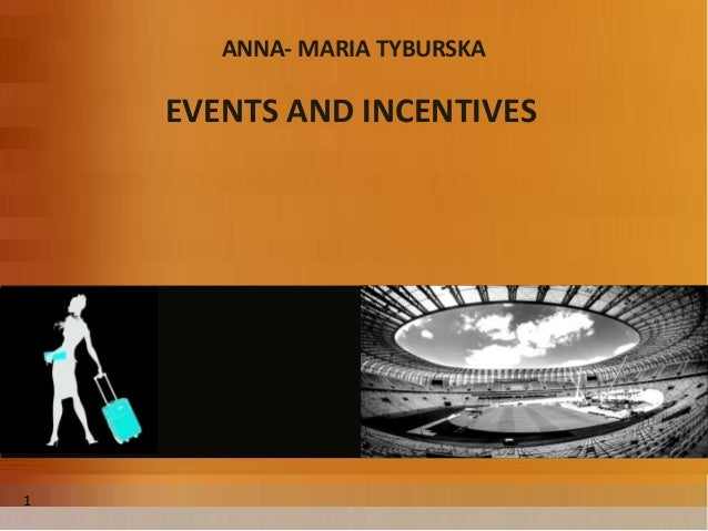 ANNA- MARIA TYBURSKA EVENTS AND INCENTIVES 1