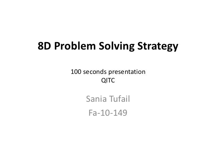 8D Problem Solving Strategy100 seconds presentationQITC<br />Sania Tufail<br />Fa-10-149<br />