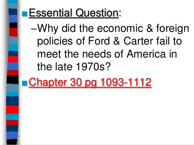 ■Essential Question: –Why did the economic & foreign  policies of Ford & Carter fail to  meet the needs of America in  the...