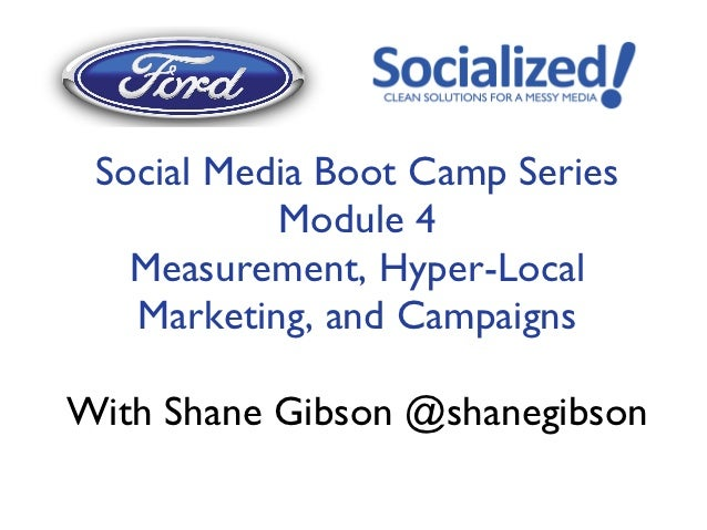 Social Media Boot Camp Series Module 4 Measurement, Hyper-Local Marketing, and Campaigns
