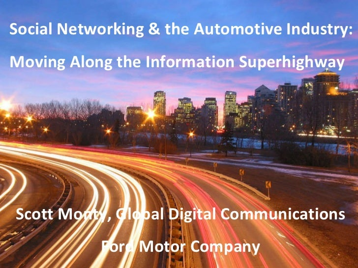 Social Networking & the Automotive Industry: Moving Along the Information Superhighway Scott Monty, Global Digital Communi...