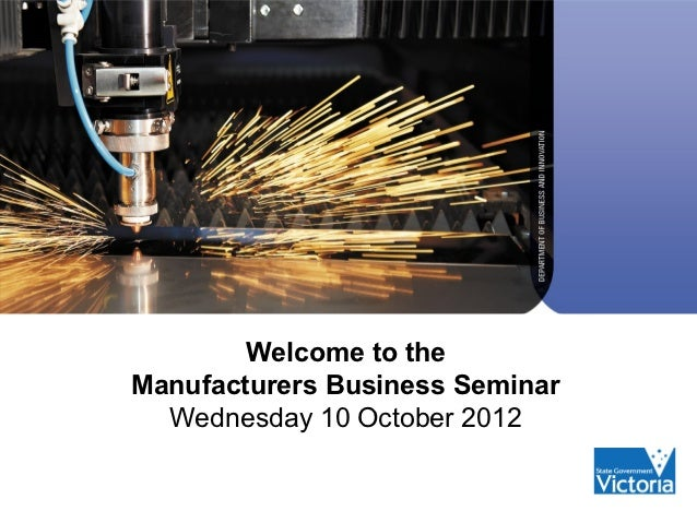 Welcome to theManufacturers Business Seminar  Wednesday 10 October 2012
