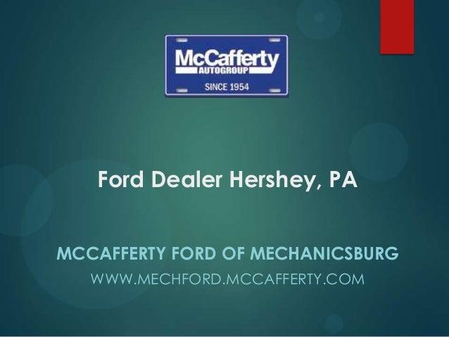 Ford Dealer Hershey, PA MCCAFFERTY FORD OF MECHANICSBURG WWW.MECHFORD.MCCAFFERTY.COM