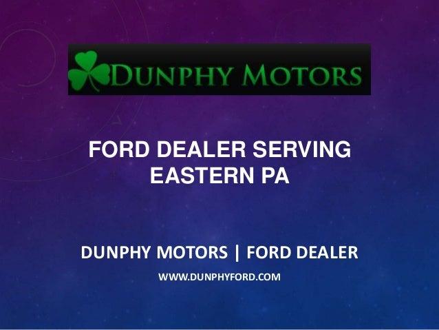 FORD DEALER SERVING EASTERN PA  DUNPHY MOTORS | FORD DEALER WWW.DUNPHYFORD.COM