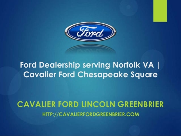 Ford Dealership serving Norfolk VA | Cavalier Ford Chesapeake Square CAVALIER FORD LINCOLN GREENBRIER HTTP://CAVALIERFORDG...