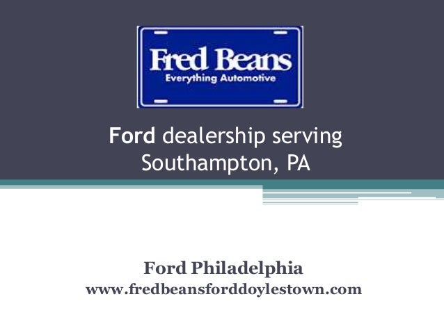 Ford dealership serving Southampton, PA Ford Philadelphia www.fredbeansforddoylestown.com