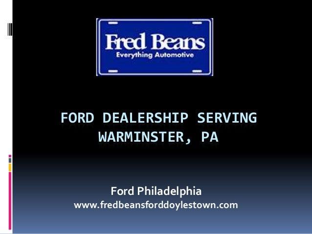 FORD DEALERSHIP SERVING WARMINSTER, PA Ford Philadelphia www.fredbeansforddoylestown.com