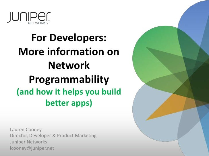 For Developers:More information on Network Programmability(and how it helps you build better apps)<br />Lauren Cooney<br /...