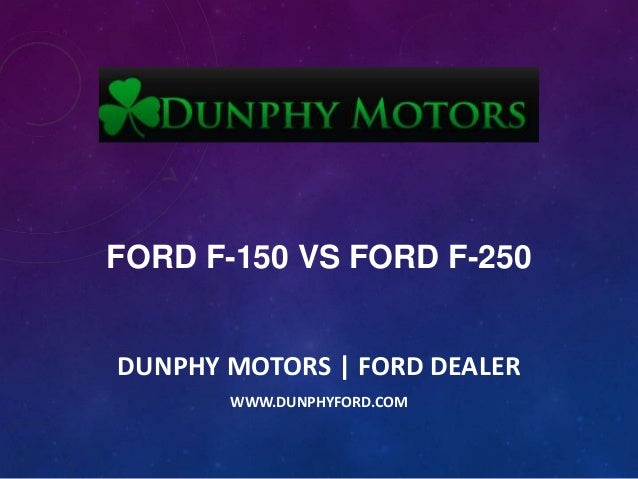 FORD F-150 VS FORD F-250 DUNPHY MOTORS | FORD DEALER WWW.DUNPHYFORD.COM