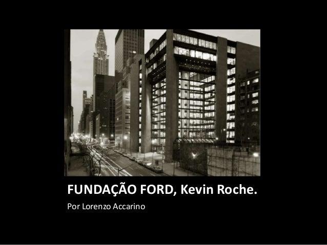 FUNDAÇÃO FORD, Kevin Roche.Por Lorenzo Accarino