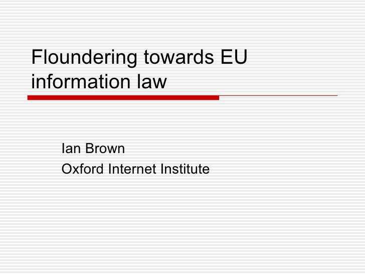Floundering towards EU information law Ian Brown Oxford Internet Institute