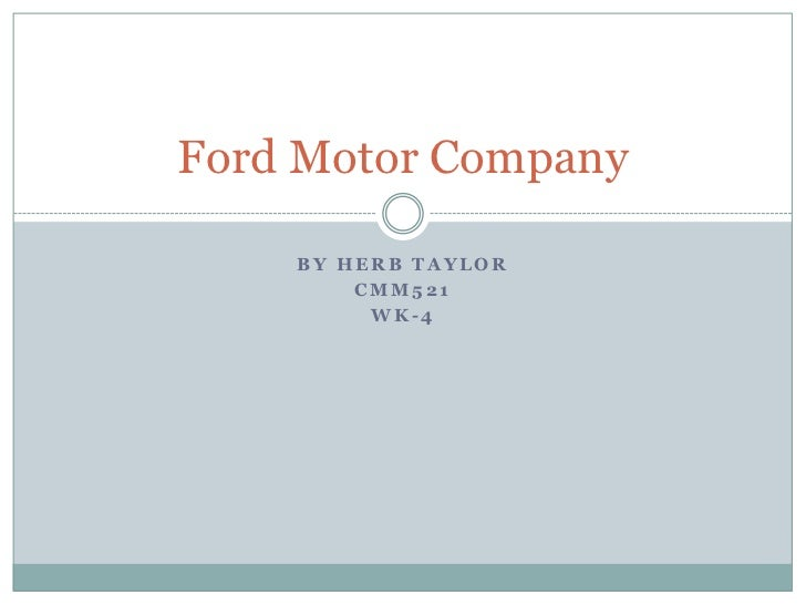 Ford Motor Company    BY HERB TAYLOR        CMM521         WK-4