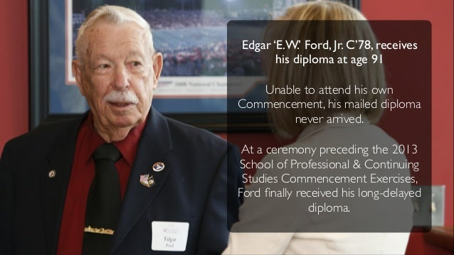 Edgar 'E.W.' Ford, Jr. C'78, receiveshis diploma at age 91Unable to attend his ownCommencement, his mailed diplomanever ar...