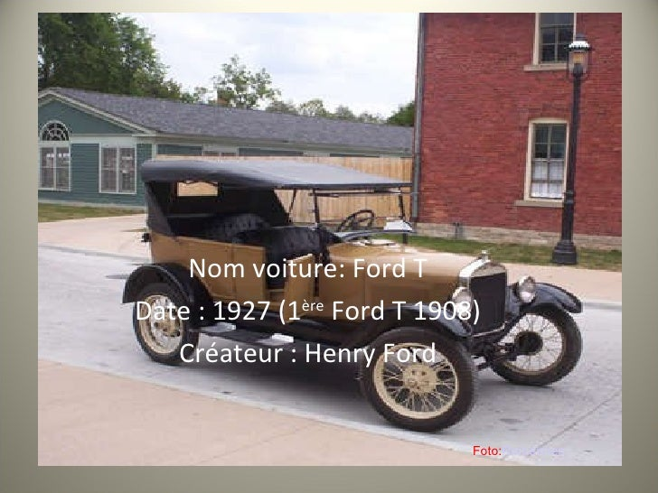 Nom voiture: Ford T Date : 1927 (1 ère  Ford T 1908) Créateur : Henry Ford Foto: Rmhermen
