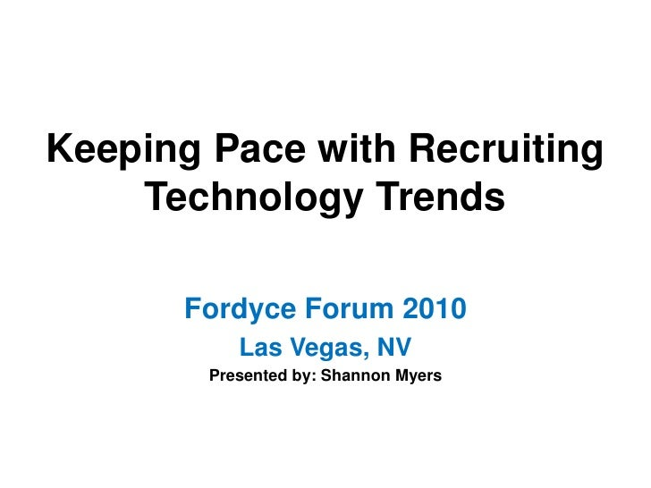 Keeping Pace with Recruitment Technology Trends - Fordyce Forum Presentation