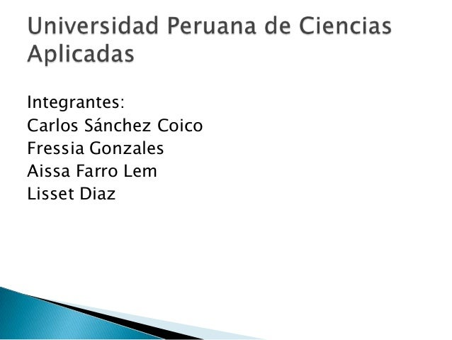 Integrantes:Carlos Sánchez CoicoFressia GonzalesAissa Farro LemLisset Diaz