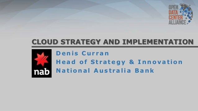 CLOUD STRATEGY AND IMPLEMENTATIONDenis CurranHead of Strategy & InnovationNational Australia Bank