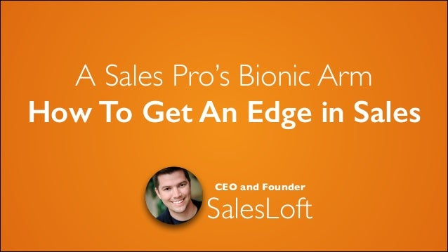 A Sales Pro's Bionic Arm How To Get An Edge in Sales CEO and Founder  SalesLoft