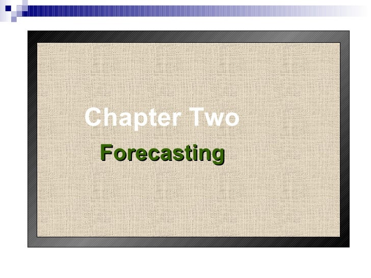 Chapter Two Forecasting