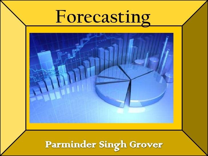 Forecasting<br />Parminder Singh Grover<br />