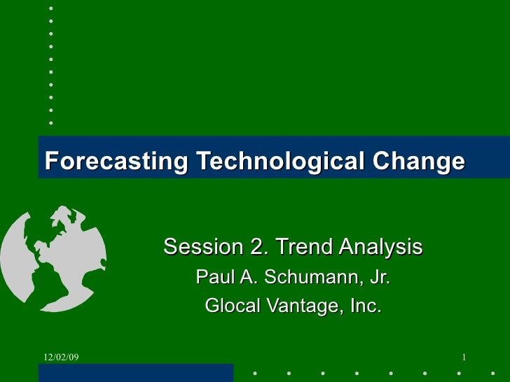 Forecasting Technological Change Session 2. Trend Analysis Paul A. Schumann, Jr. Glocal Vantage, Inc. 06/07/09