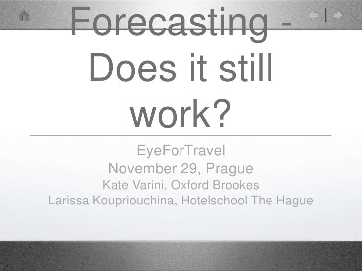Forecasting -    Does it still      work?            EyeForTravel         November 29, Prague         Kate Varini, Oxford ...