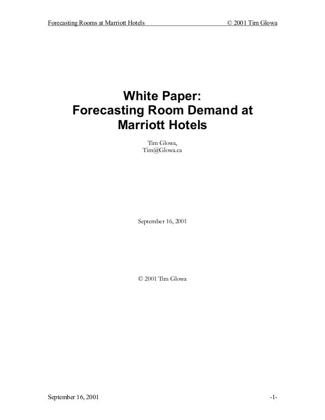 Forecasting Rooms at Marriott Hotels © 2001 Tim Glowa September 16, 2001 -1- White Paper: Forecasting Room Demand at Marri...