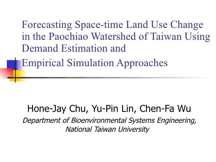 Forecasting Space-time Land Use Change  in the Paochiao Watershed of Taiwan Using Demand Estimation and  Empirical Simulat...