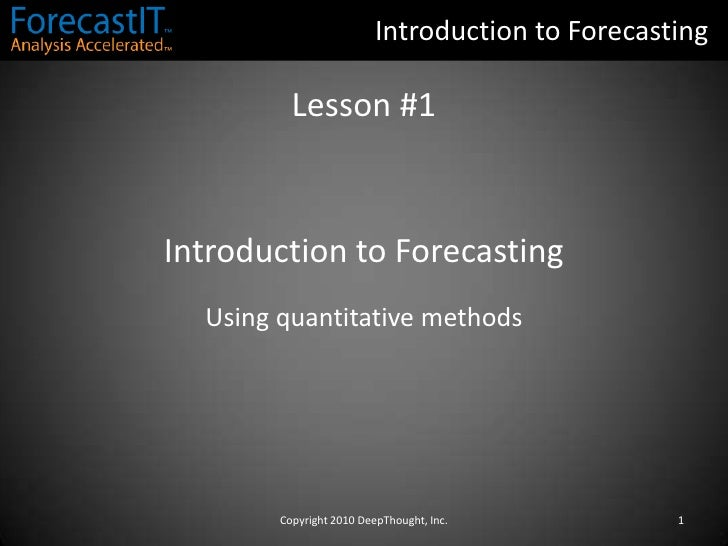 Introduction to Forecasting<br />Lesson #1<br />Introduction to Forecasting<br />Using quantitative methods<br />Copyright...
