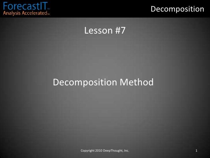 Decomposition<br />Lesson #7<br />Decomposition Method<br />1<br />Copyright 2010 DeepThought, Inc.<br />