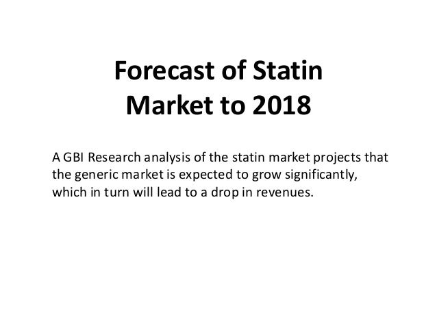 Forecast of Statin           Market to 2018A GBI Research analysis of the statin market projects thatthe generic market is...