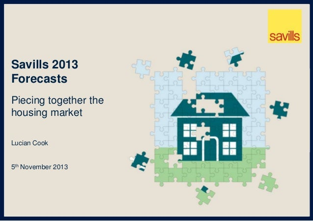 Savills 2013 Forecasts Piecing together the housing market Lucian Cook  5th November 2013