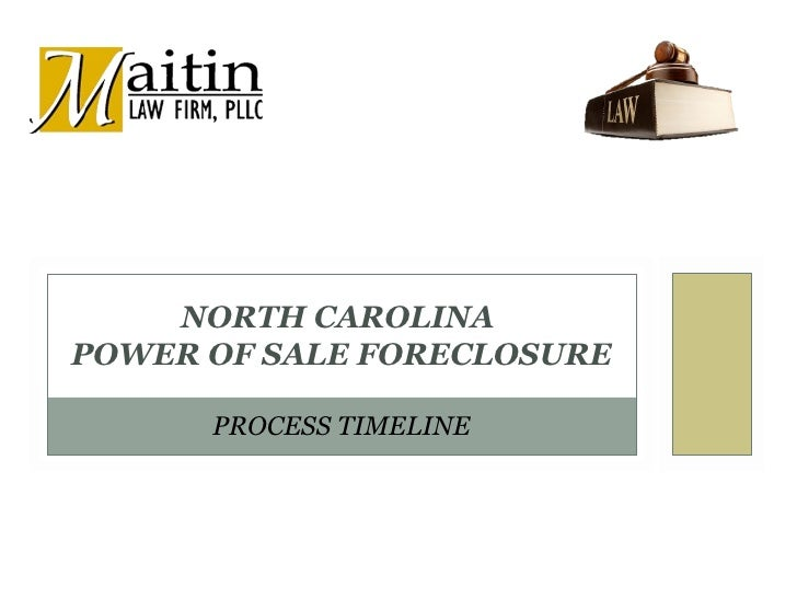 NORTH CAROLINAPOWER OF SALE FORECLOSURE      PROCESS TIMELINE