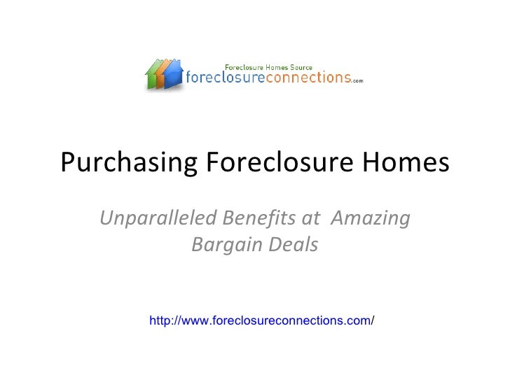 Purchasing Foreclosure Homes Unparalleled Benefits at  Amazing Bargain Deals http:// www.foreclosureconnections.com /