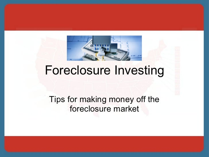 Foreclosure Investing Tips for making money off the foreclosure market