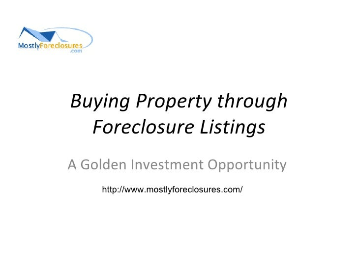 Buying Property through Foreclosure Listings A Golden Investment Opportunity  http://www.mostlyforeclosures.com/