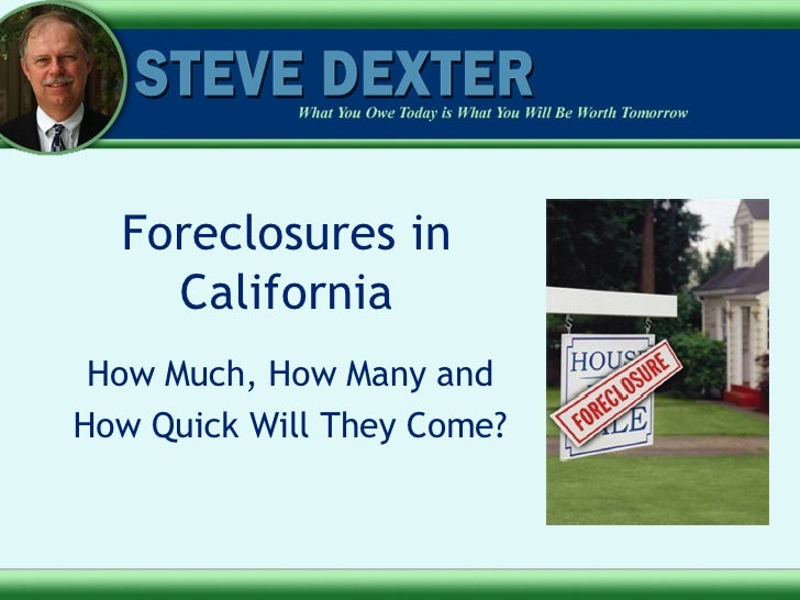Foreclosures in California How Much, How Many and How Quick Will They Come?