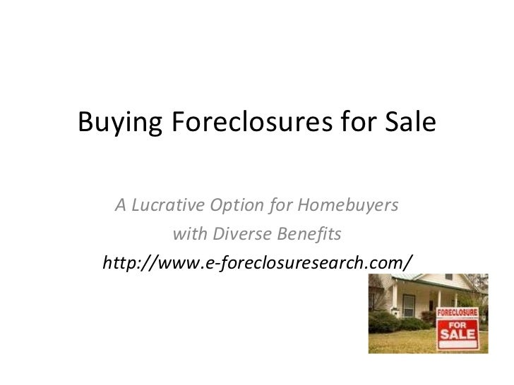 Buying Foreclosures for Sale A Lucrative Option for Homebuyers with Diverse Benefits http://www.e-foreclosuresearch.com/