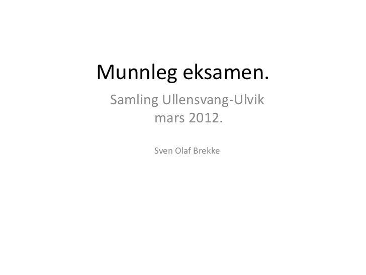 Munnleg eksamen. Samling Ullensvang-Ulvik       mars 2012.       Sven Olaf Brekke