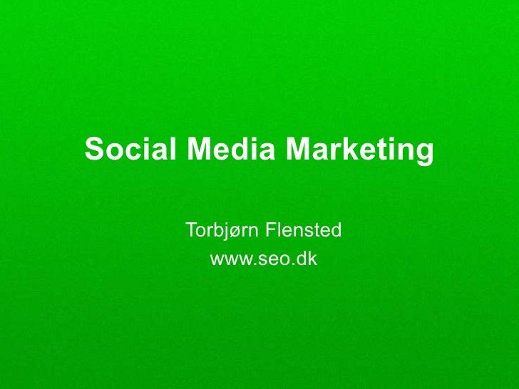 Social Media Marketing <ul><li>Torbjørn Flensted </li></ul><ul><li>www.seo.dk </li></ul>