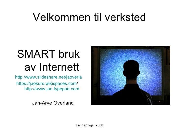 Velkommen til verksted <ul><li>SMART bruk av Internett </li></ul><ul><li>http://www.slideshare.net/jaoverla </li></ul><ul>...